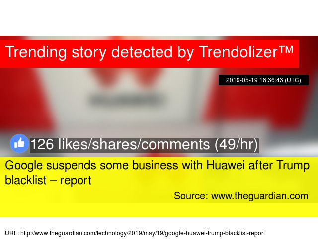 Google suspends some business with Huawei after Trump blacklist – report