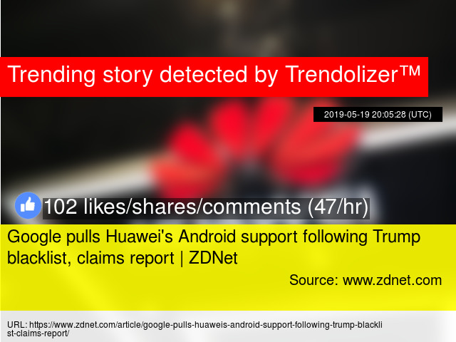 Google pulls Huawei's Android support following Trump