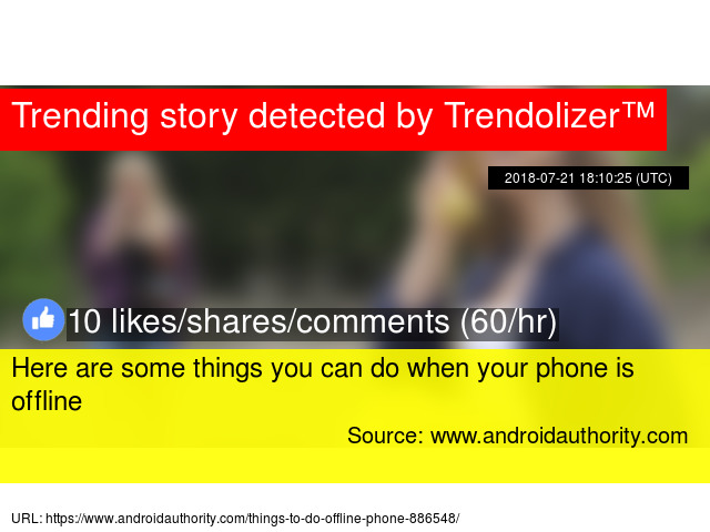 Here are some things you can do when your phone is offline